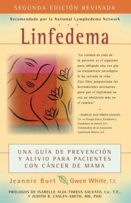 Linfedema (Lymphedema): Una Guia de Prevencion y Sanacion Para Pacientes Con Cancer De Mama (A Breast Cancer Patient's Guide to Prevention and Healing)