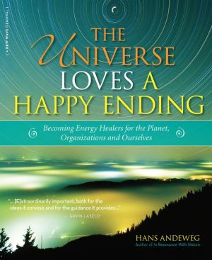 The Universe Loves a Happy Ending: Becoming Energy Guardians and Eco-Healers for the Planet, Organizations, and Ourselves