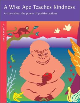 A Wise Ape Teaches Kindness: A Story About the Power of Positive Actions Dharma Publishing