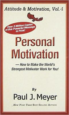 Personal Motivation: How to Make the World's Strongest Motivator Work for You