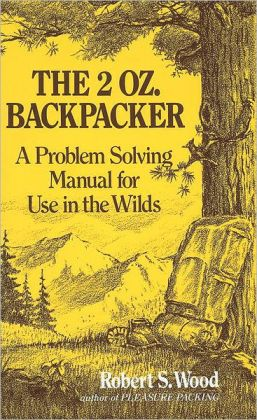 2 Oz. Backpacker: A Problem Solving Manual for Use in the Wilds