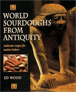 World Sourdoughs from Antiquity: Authentic Recipes for Modern Bakers
