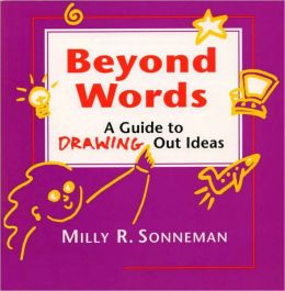 Beyond Words; A Guide to Drawing out Ideas for Anyone Who Works with Groups