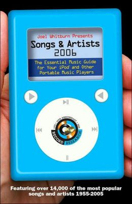 Joel Whitburn Presents Songs and Artists 2006: The Essential Guide for iPods and Other Portable Players