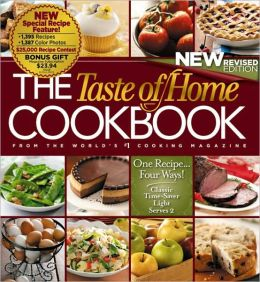 The Taste of Home Cookbook- New Revised: One Recipe four ways