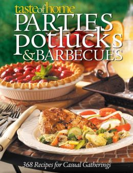 Taste of Home Parties, Potlucks, and Barbecues: Recipes for Casual Gatherings