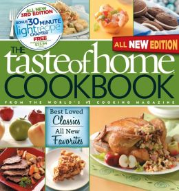 Taste of Home Cookbook: Best Loved Classics, All New Favorites