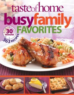 Busy Family Favorites: 350 Thirty Minute Recipes