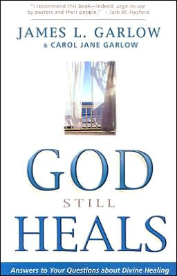 God Still Heals: Answers to Your Questions about Divine Healing