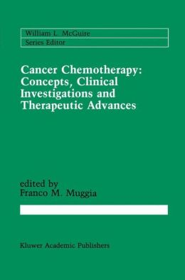 Cancer Chemotherapy: Concepts, Clinical Investigations and Therapeutic Advances