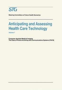 Anticipating and Assessing Health Care Technology: Computer Assisted Medical Imaging. The Case of Picture Archiving and Communications Systems (PACS).