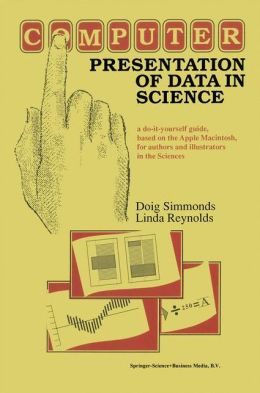 Computer Presentation of Data in Science: A do-it-yourself guide based on the Apple Macintosh for authors and illustrators in the sciences