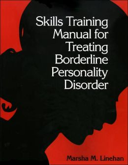Skills Training Manual for Treating Borderline Personality Disorder, First Ed