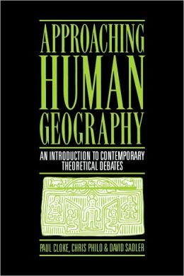 Approaching Human Geography: An Introduction to Contemporary Theoretical Debates