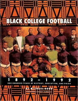 Black College Football, 1892-1992: One Hundred Years of History, Education, and Pride