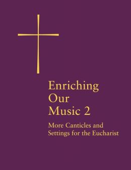 Enriching Our Music 2: More Canticles and Settings for the Eucharist