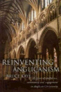 Reinventing Anglicanism: A Vision of Confidence, Community and Engagement in Anglican Christianity