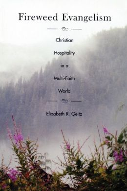 Fireweed Evangelism: Christian Hospitality in a Multi-Faith World