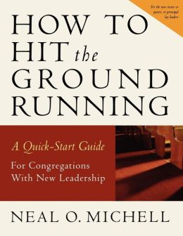 How to Hit the Ground Running: A Quick Start Guide for Congregations with New Leadership