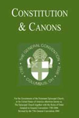 Constitution and Canons: For the Government of the Episcopal Church Revised by the 2006 General Convention