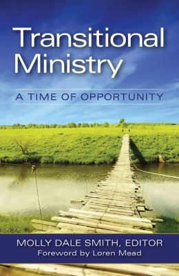 Transitional Ministry: A Time of Opportunity Molly Dale Smith