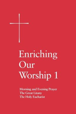 Enriching Our Worship 1: Morning and Evening Prayer, The Great Litany, and The Holy Eucharist