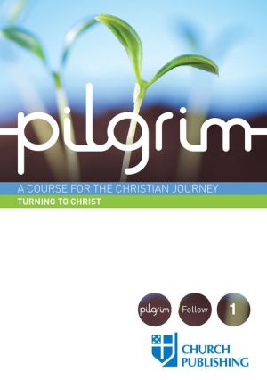 Pilgrim: A Course for the Christian Journey - Turning to Christ