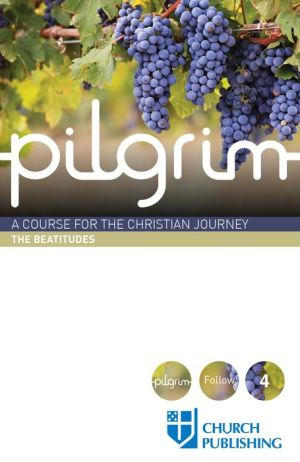 Pilgrim: A Course for the Christian Journey - The Beatitudes