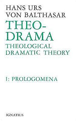 Theo-Drama: Theological Dramatic Theory--Volume 1 Prolegomena