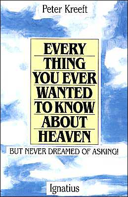 Everything You Ever Wanted to Know about Heaven ... but Never Dreamed of Asking