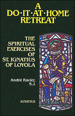 A Do-It-at-Home Retreat: The Spiritual Exercises of St. Ignatius of Loyola
