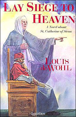 Lay Siege to Heaven: A Novel of Saint Catherine of Siena