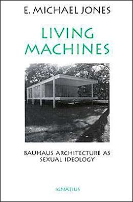 Living Machines: Bauhaus Architecture As Sexual Ideology