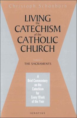 Living the Catechism of the Catholic Church: The Sacraments