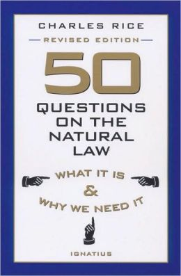 50 Questions on the Natural Law: What It is and Why We Need It