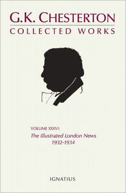 The Collected Works of G.K. Chesterton, Vol. 36: The Illustrated London News