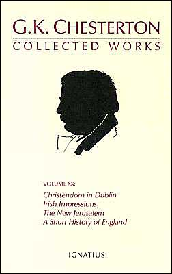 Collected Works of G. K. Chesterton: Christendon in Dublin, Irish Impressions, the New Jerusalem, a Short History of England
