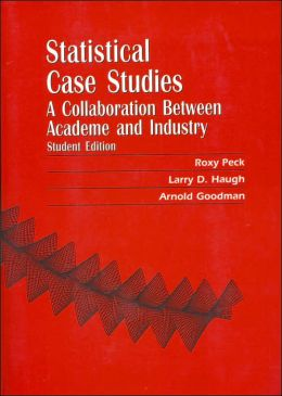 Statistical Case Studies: A Collaboration Between Academe and Industry