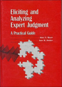 Eliciting and Analyzing Expert Judgment: A Practical Guide