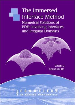 The Immersed Interface Method: Numerical Solutions of PDEs Involving Interfaces and Irregular Domains