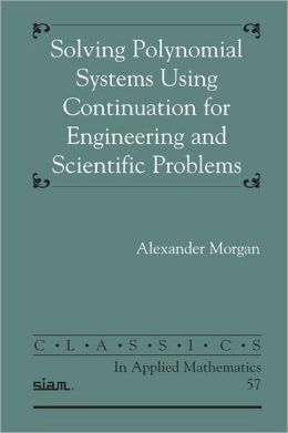 Solving Polynominal Systems Using Continuation for Engineering and Scientific Problems