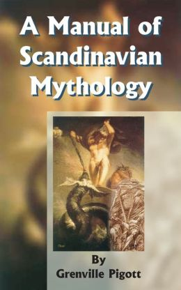 A Manual of Scandinavian Mythology: Containing a Popular Account of the Two Codas and of the Religion of Odin