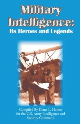 Military Intelligence: Its Heroes and Legends