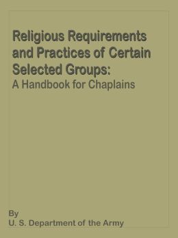 Religious Requirements and Practices of Certain Selected Groups: A Handbook for Chaplains