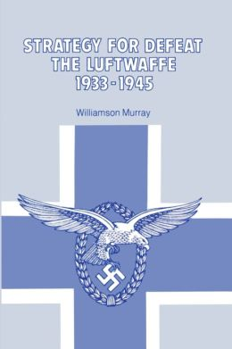 Strategy for Defeat the Luftwaffe, 1933-1945