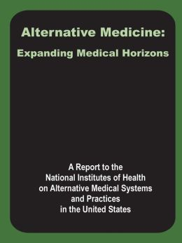 Alternative Medicine: Expanding Medical Horizons: A Report to the National Institutes of Health on Alternative Medical Systems and Practices in the United States