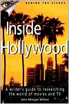 Inside Hollywood: A Writer's Guide to Researching the World of Movies and TV