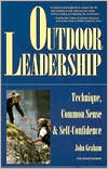 Outdoor Leadership: Technique, Common Sense & Self-Confidence
