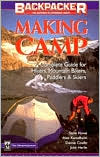 MAKING CAMP: The Complete Guide for Hikers, Mountain Bikers, Paddlers & Skiers