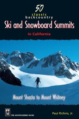 50 Classic Backcountry Ski and Snowboard Summits in California: Mount Shasta to Mount Whitney